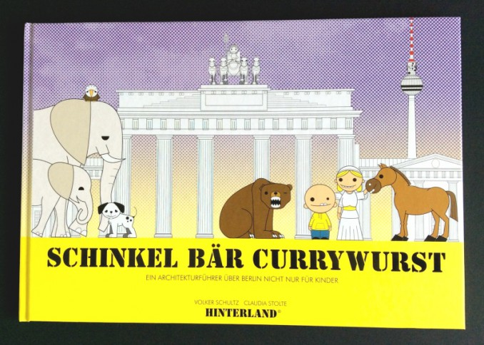 Schinkel, Bär, Currywurst: ein Berlin-Architekturführer für Kinder