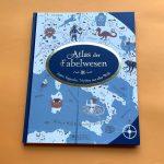 Der Atlas der Fabelwesen oder: Die Vermessung der Legendenwelt per Kinderbuch