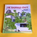 Das Bauhaus-Kinderbuch, mit dem die ganze Familie nach Dessau reisen sollte